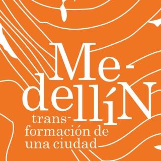 Alcaldía de Medellín: Medellín Transformación de una Ciudad